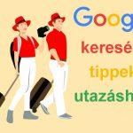 7+1 hasznos Google keresési tipp utazáshoz